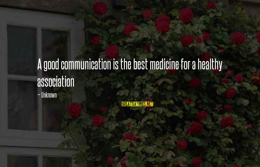 Good Unknown Sayings By Unknown: A good communication is the best medicine for a healthy association