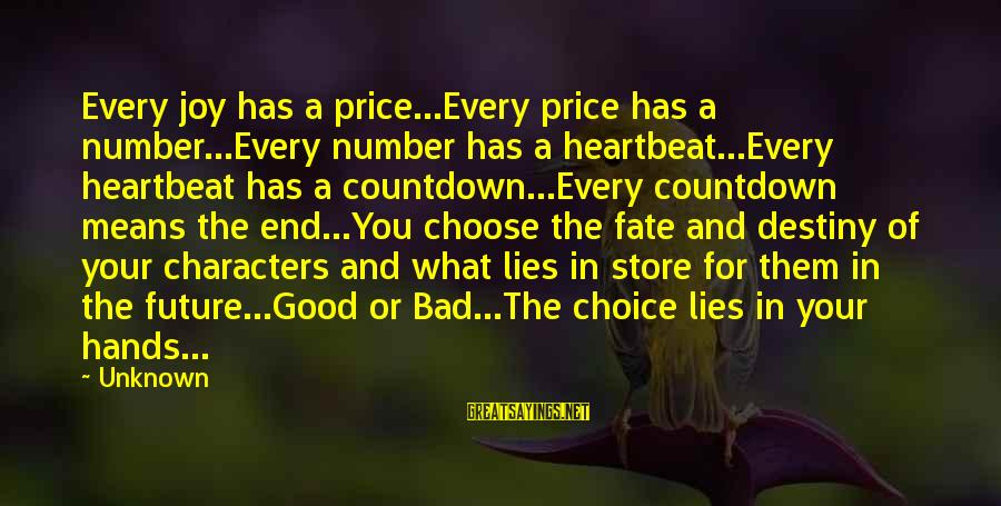 Good Unknown Sayings By Unknown: Every joy has a price...Every price has a number...Every number has a heartbeat...Every heartbeat has