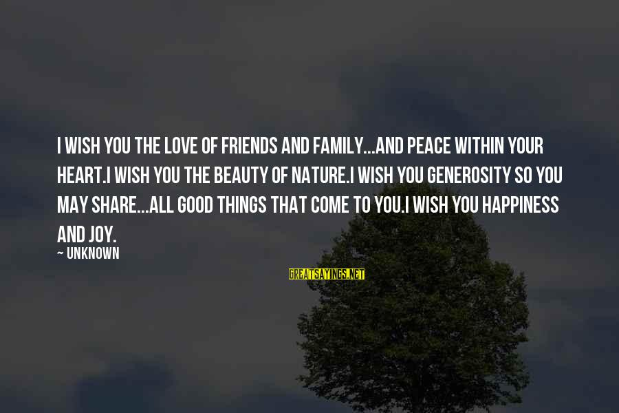 Good Unknown Sayings By Unknown: I wish you the Love of friends and family...And Peace within your heart.I wish you