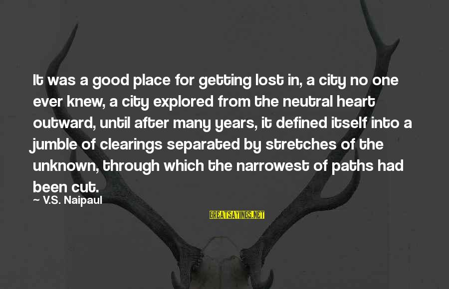 Good Unknown Sayings By V.S. Naipaul: It was a good place for getting lost in, a city no one ever knew,