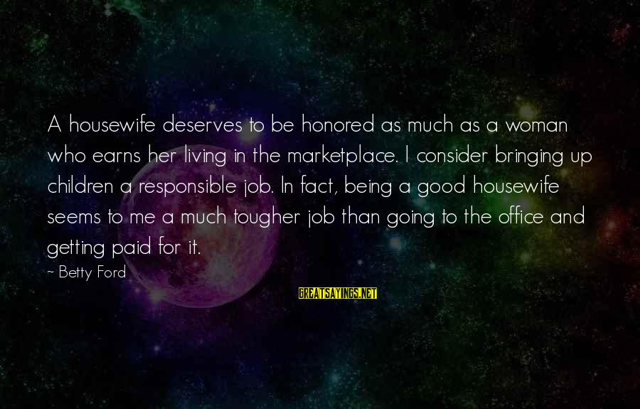 Good Woman Deserves Sayings By Betty Ford: A housewife deserves to be honored as much as a woman who earns her living