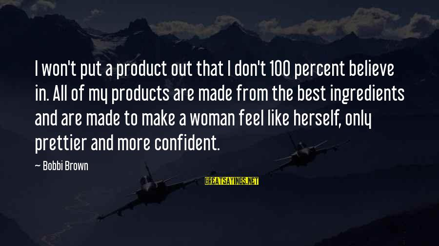 Good Woman Deserves Sayings By Bobbi Brown: I won't put a product out that I don't 100 percent believe in. All of