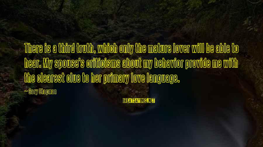 Good Woman Deserves Sayings By Gary Chapman: There is a third truth, which only the mature lover will be able to hear.