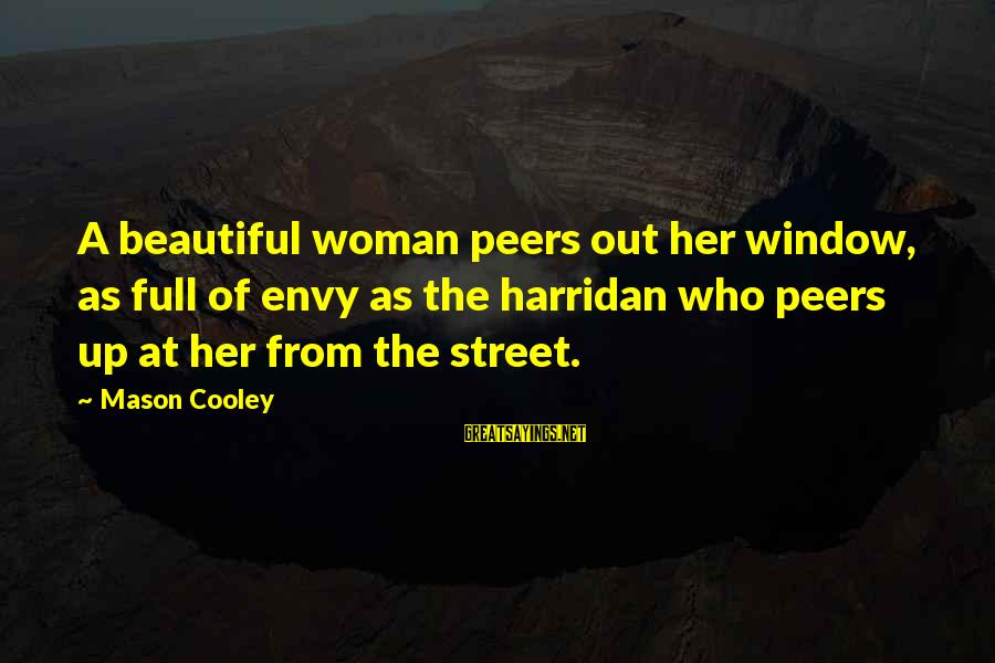 Good Woman Deserves Sayings By Mason Cooley: A beautiful woman peers out her window, as full of envy as the harridan who