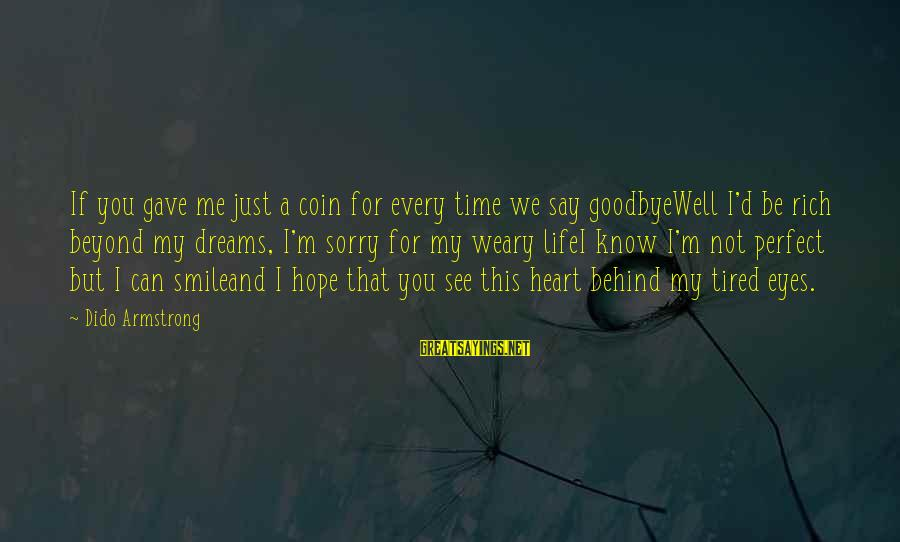 Goodbyewell Sayings By Dido Armstrong: If you gave me just a coin for every time we say goodbyeWell I'd be