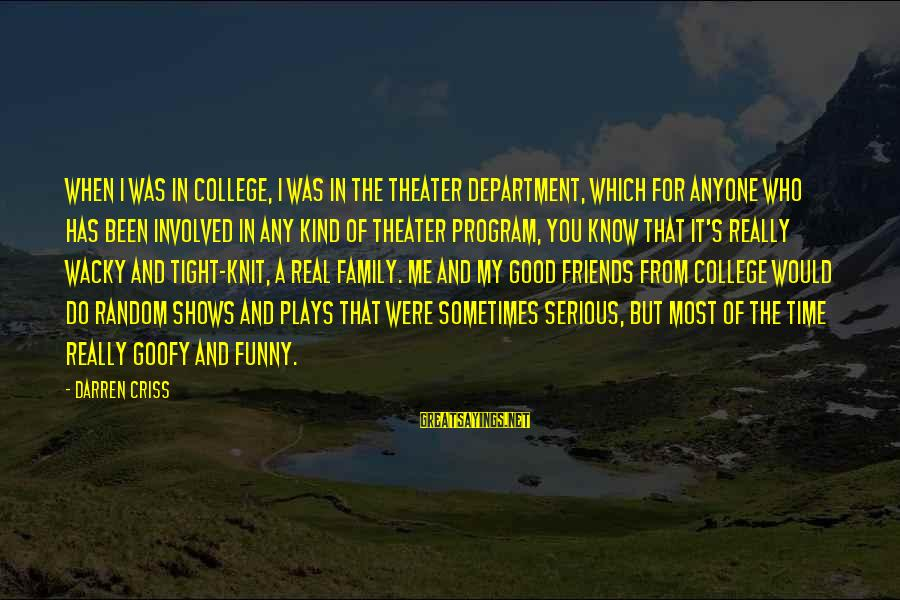Goofy Best Friends Sayings By Darren Criss: When I was in college, I was in the theater department, which for anyone who