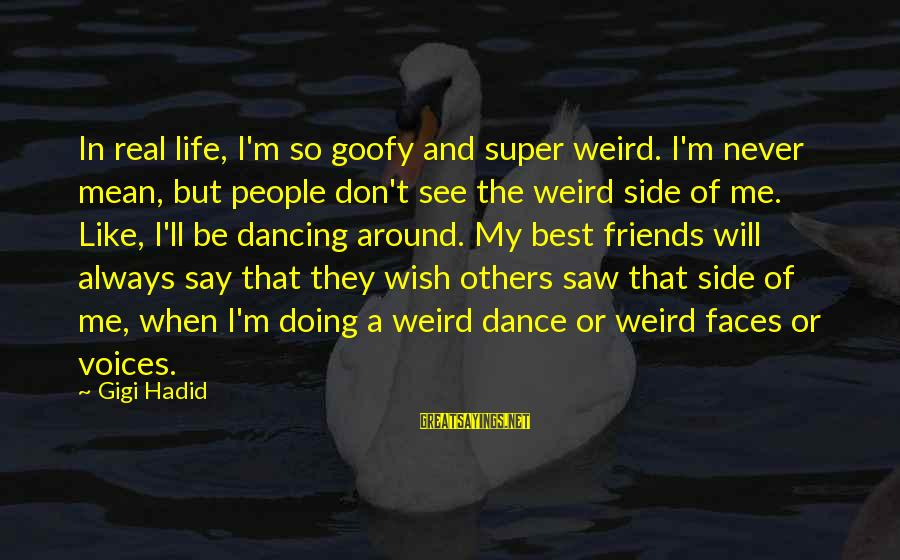 Goofy Best Friends Sayings By Gigi Hadid: In real life, I'm so goofy and super weird. I'm never mean, but people don't