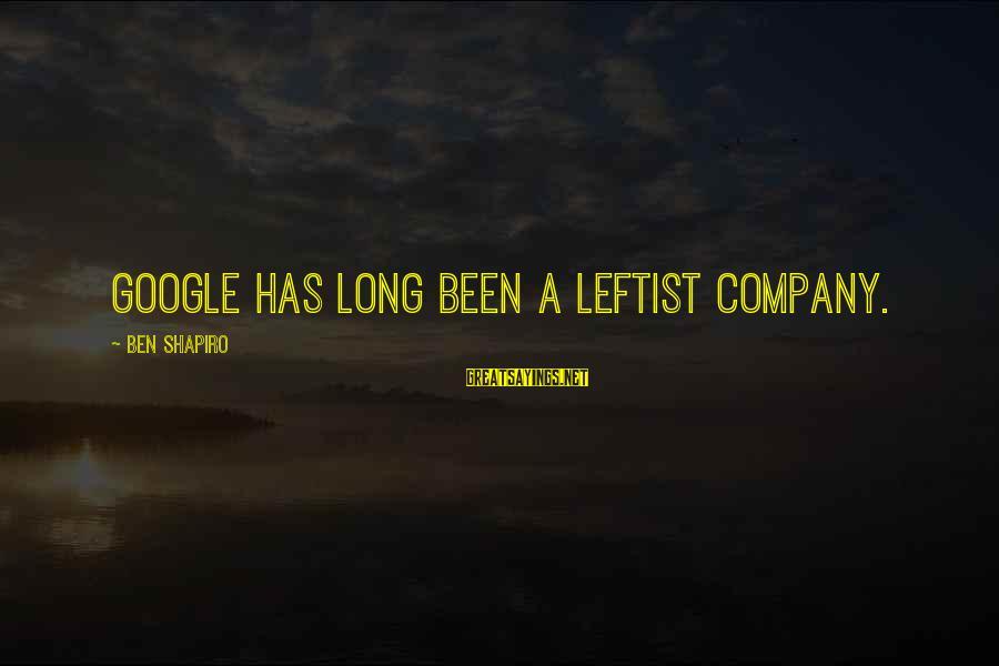 Google Company Sayings By Ben Shapiro: Google has long been a leftist company.