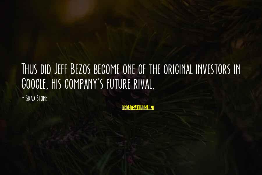 Google Company Sayings By Brad Stone: Thus did Jeff Bezos become one of the original investors in Google, his company's future