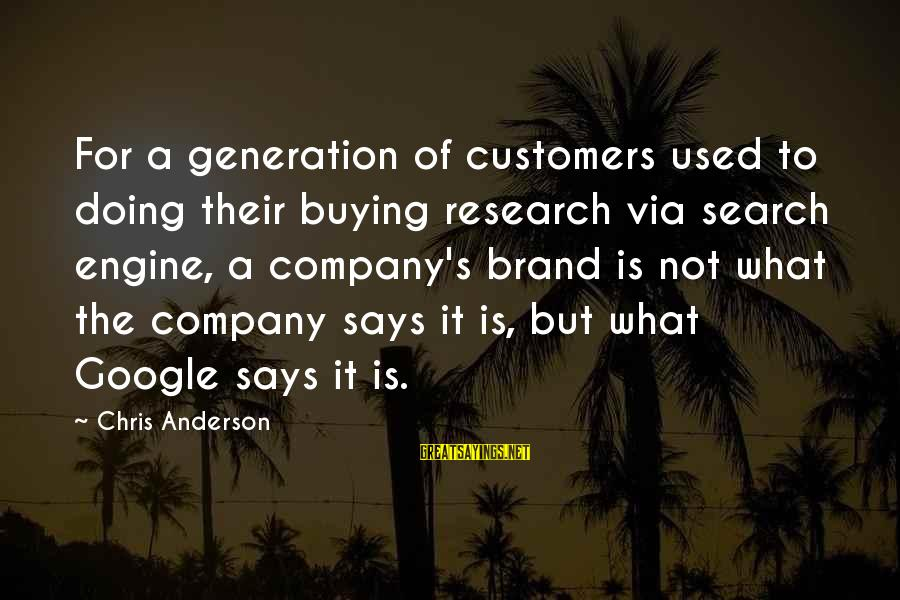Google Company Sayings By Chris Anderson: For a generation of customers used to doing their buying research via search engine, a