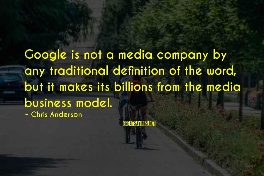 Google Company Sayings By Chris Anderson: Google is not a media company by any traditional definition of the word, but it