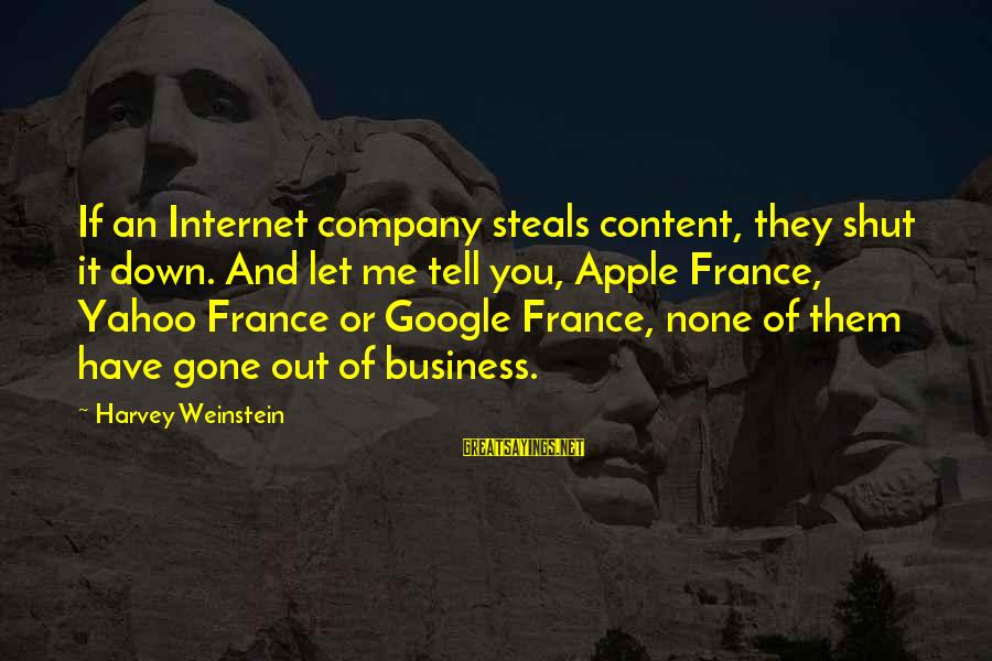 Google Company Sayings By Harvey Weinstein: If an Internet company steals content, they shut it down. And let me tell you,