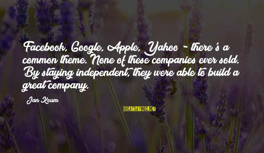 Google Company Sayings By Jan Koum: Facebook, Google, Apple, Yahoo - there's a common theme. None of these companies ever sold.