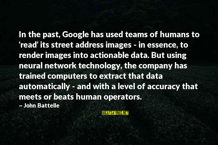 Google Company Sayings By John Battelle: In the past, Google has used teams of humans to 'read' its street address images