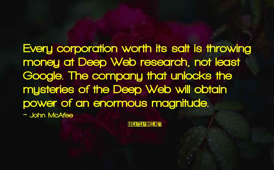 Google Company Sayings By John McAfee: Every corporation worth its salt is throwing money at Deep Web research, not least Google.