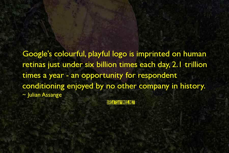 Google Company Sayings By Julian Assange: Google's colourful, playful logo is imprinted on human retinas just under six billion times each