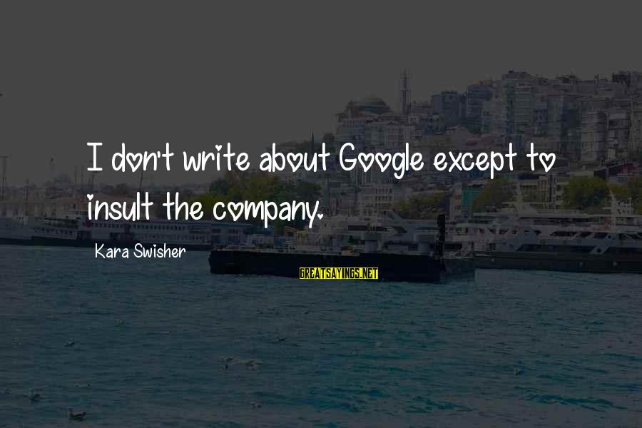 Google Company Sayings By Kara Swisher: I don't write about Google except to insult the company.