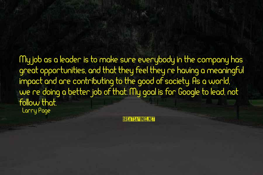 Google Company Sayings By Larry Page: My job as a leader is to make sure everybody in the company has great