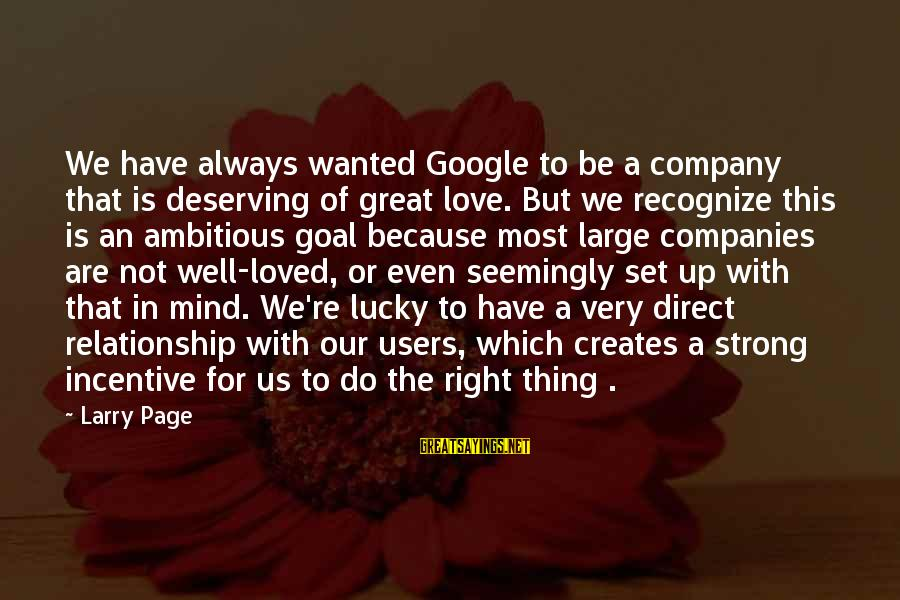 Google Company Sayings By Larry Page: We have always wanted Google to be a company that is deserving of great love.
