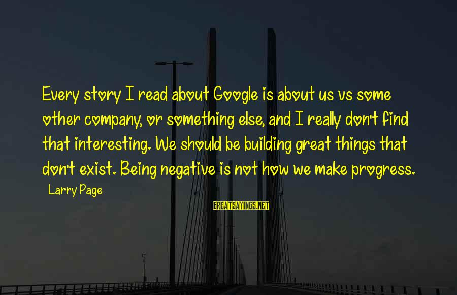 Google Company Sayings By Larry Page: Every story I read about Google is about us vs some other company, or something