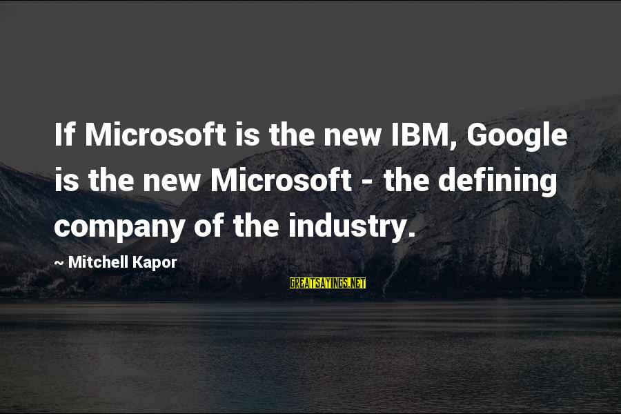Google Company Sayings By Mitchell Kapor: If Microsoft is the new IBM, Google is the new Microsoft - the defining company