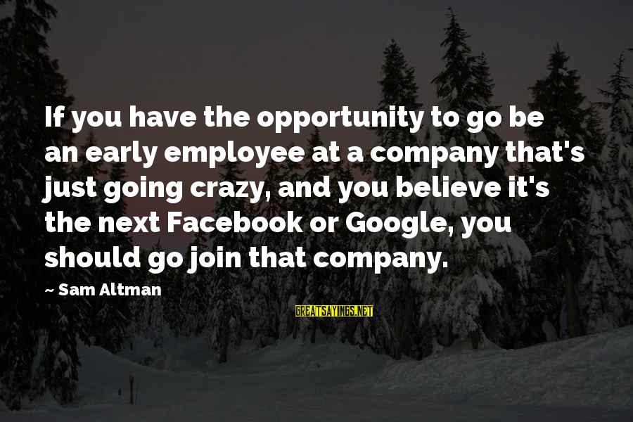 Google Company Sayings By Sam Altman: If you have the opportunity to go be an early employee at a company that's
