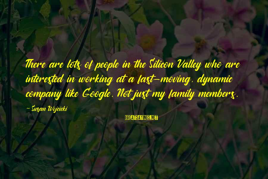 Google Company Sayings By Susan Wojcicki: There are lots of people in the Silicon Valley who are interested in working at