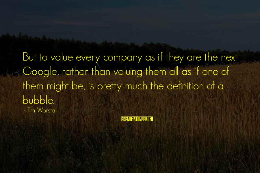 Google Company Sayings By Tim Worstall: But to value every company as if they are the next Google, rather than valuing