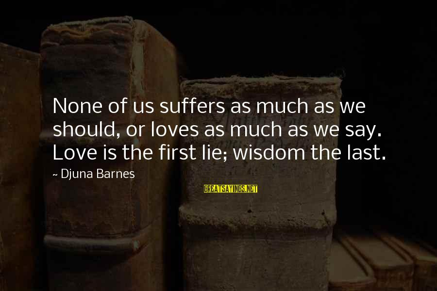 Google Images Sayings By Djuna Barnes: None of us suffers as much as we should, or loves as much as we