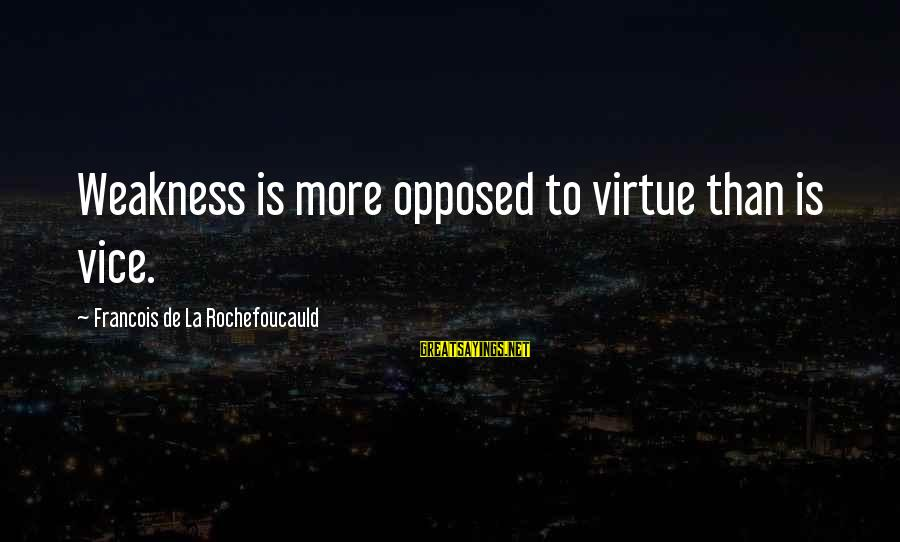 Google Images Sayings By Francois De La Rochefoucauld: Weakness is more opposed to virtue than is vice.