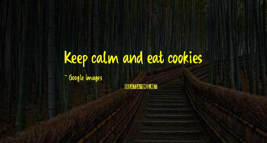 Google Images Sayings By Google Images: Keep calm and eat cookies