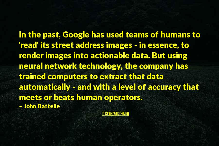 Google Images Sayings By John Battelle: In the past, Google has used teams of humans to 'read' its street address images