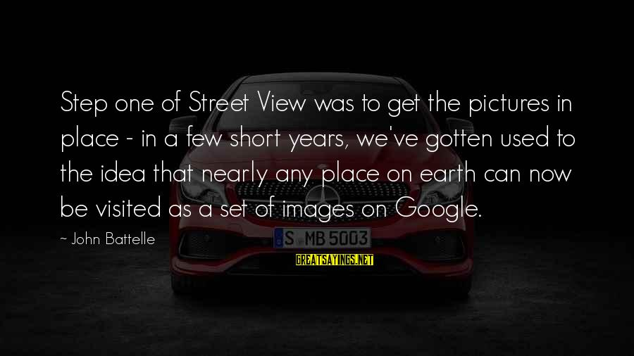Google Images Sayings By John Battelle: Step one of Street View was to get the pictures in place - in a