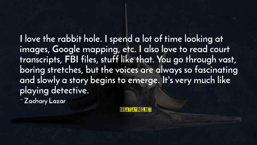 Google Images Sayings By Zachary Lazar: I love the rabbit hole. I spend a lot of time looking at images, Google