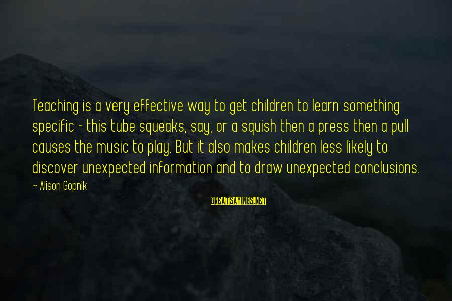 Gopnik Sayings By Alison Gopnik: Teaching is a very effective way to get children to learn something specific - this