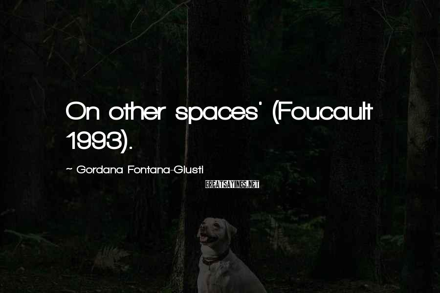 Gordana Fontana-Giusti Sayings: On other spaces' (Foucault 1993).