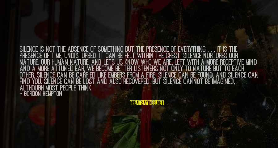 Gordon Hempton Sayings By Gordon Hempton: Silence is not the absence of something but the presence of everything . . .