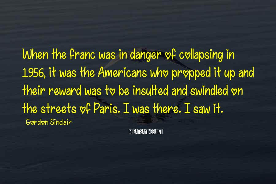 Gordon Sinclair Sayings: When the franc was in danger of collapsing in 1956, it was the Americans who