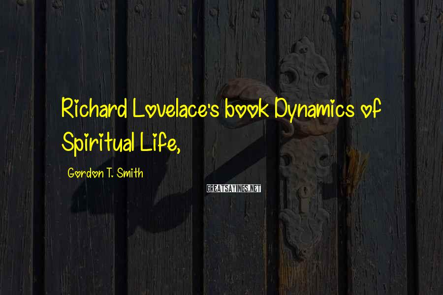 Gordon T. Smith Sayings: Richard Lovelace's book Dynamics of Spiritual Life,