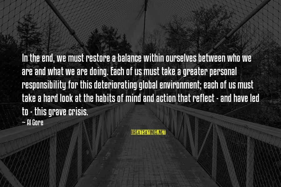 Gore Sayings By Al Gore: In the end, we must restore a balance within ourselves between who we are and