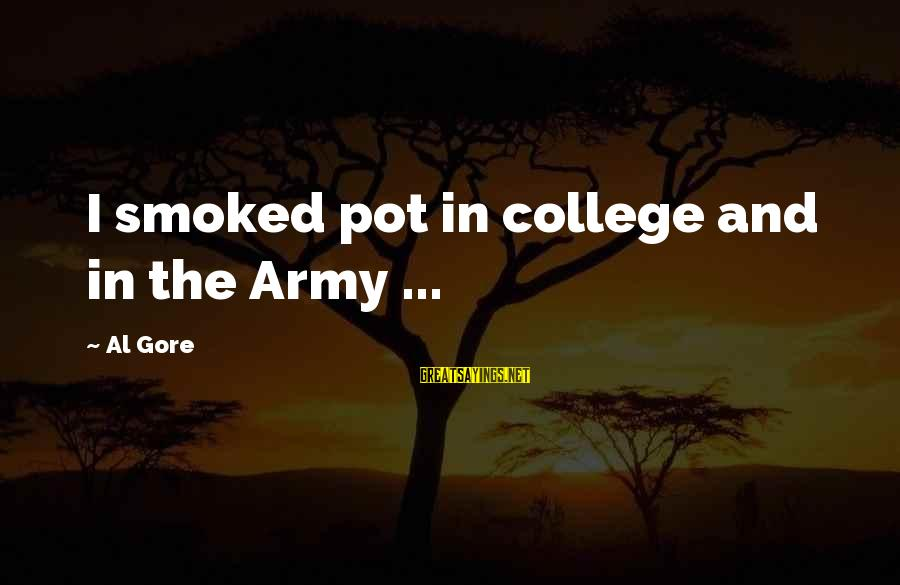 Gore Sayings By Al Gore: I smoked pot in college and in the Army ...