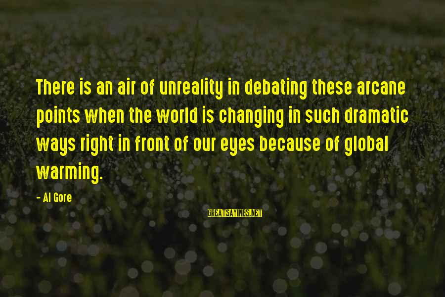 Gore Sayings By Al Gore: There is an air of unreality in debating these arcane points when the world is