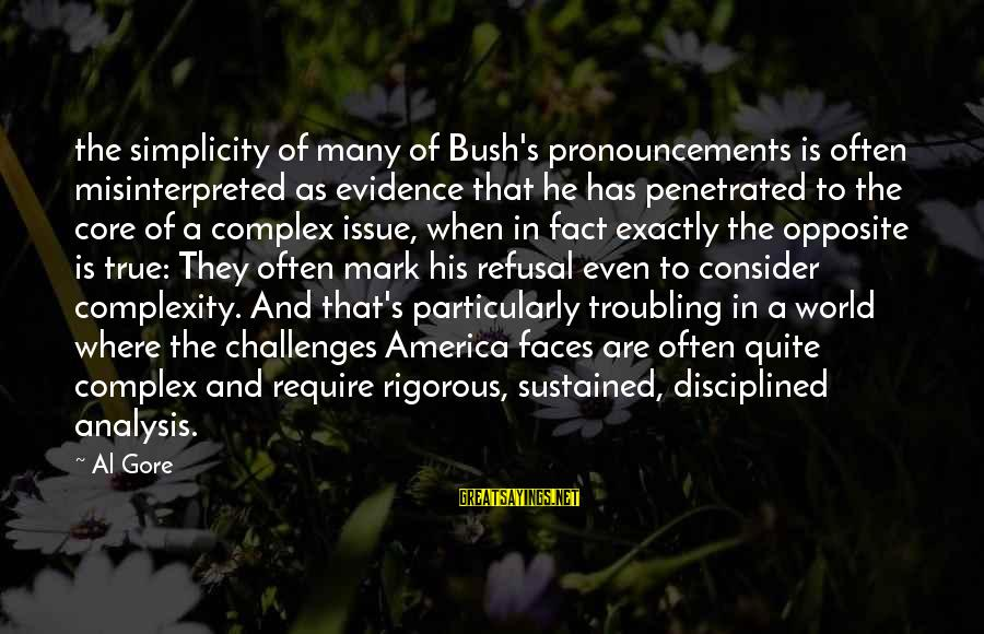 Gore Sayings By Al Gore: the simplicity of many of Bush's pronouncements is often misinterpreted as evidence that he has