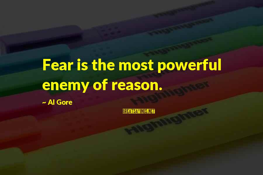 Gore Sayings By Al Gore: Fear is the most powerful enemy of reason.