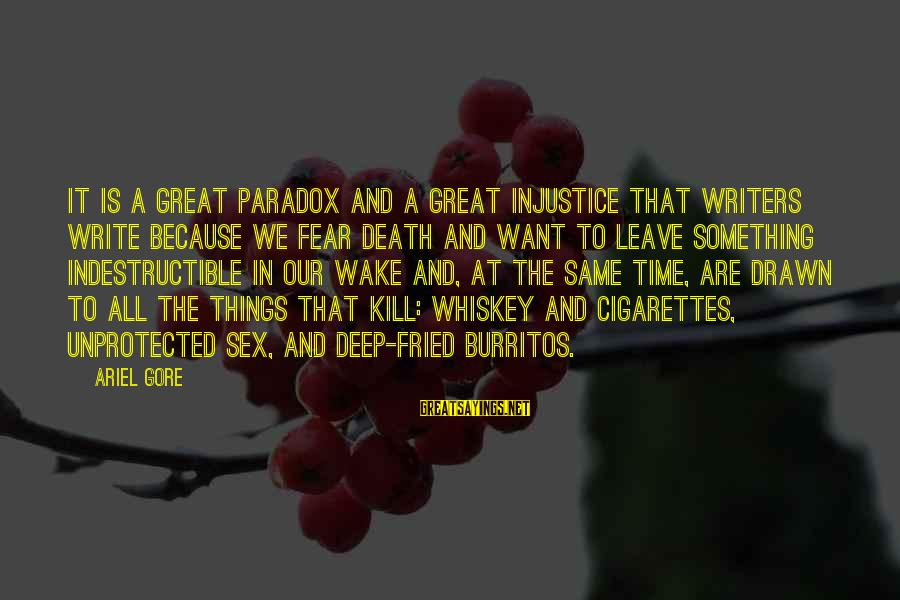 Gore Sayings By Ariel Gore: It is a great paradox and a great injustice that writers write because we fear