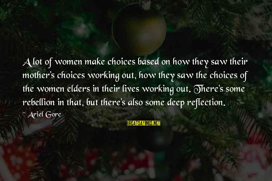 Gore Sayings By Ariel Gore: A lot of women make choices based on how they saw their mother's choices working
