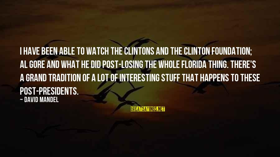 Gore Sayings By David Mandel: I have been able to watch the Clintons and The Clinton Foundation; Al Gore and