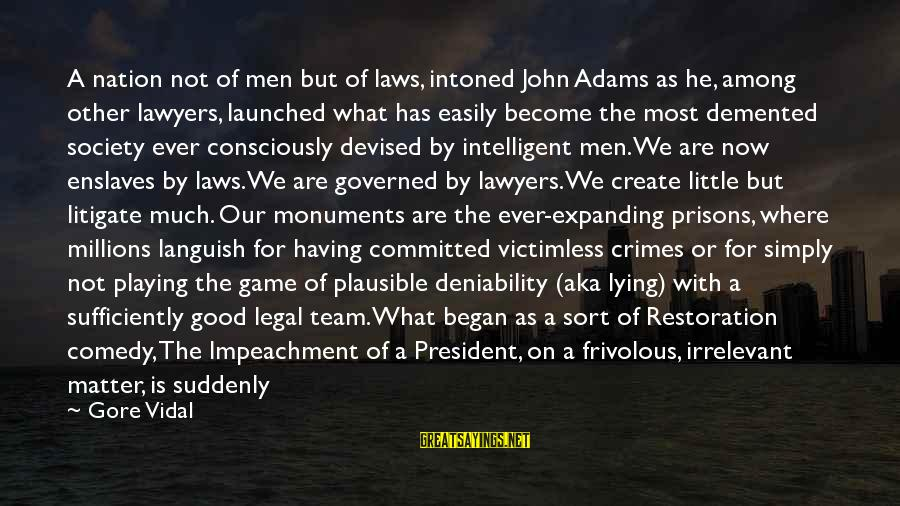 Gore Sayings By Gore Vidal: A nation not of men but of laws, intoned John Adams as he, among other