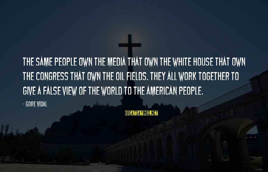 Gore Sayings By Gore Vidal: The same people own the media that own the White House that own the Congress