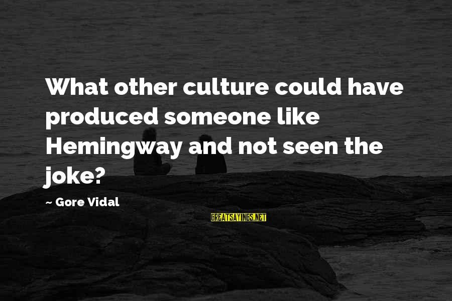 Gore Sayings By Gore Vidal: What other culture could have produced someone like Hemingway and not seen the joke?